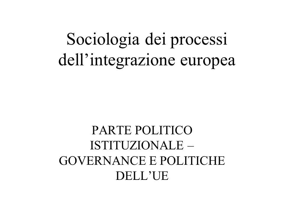 Sociologia dei processi dell'integrazione europea PARTE POLITICO ISTITUZIONALE – GOVERNANCE E POLITICHE DELL'UE