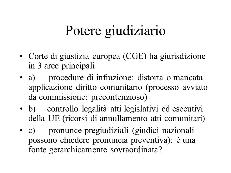 Potere giudiziario Corte di giustizia europea (CGE) ha giurisdizione in 3 aree principali a) procedure di infrazione: distorta o mancata applicazione
