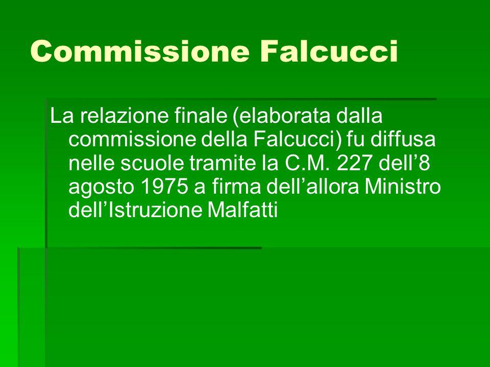 Commissione Falcucci La relazione finale (elaborata dalla commissione della Falcucci) fu diffusa nelle scuole tramite la C.M. 227 dell'8 agosto 1975 a