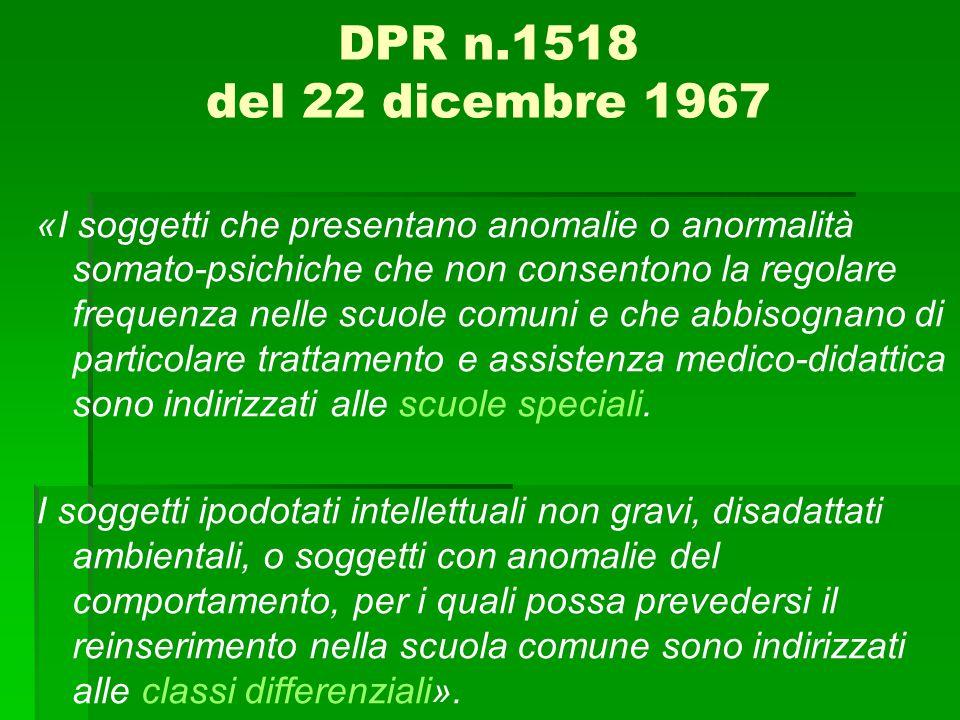 DPR n.1518 del 22 dicembre 1967 «I soggetti che presentano anomalie o anormalità somato-psichiche che non consentono la regolare frequenza nelle scuol