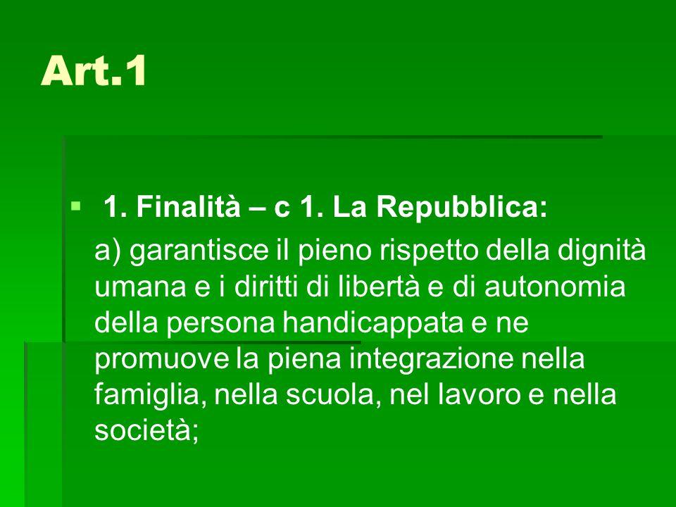 Art.1   1. Finalità – c 1. La Repubblica: a) garantisce il pieno rispetto della dignità umana e i diritti di libertà e di autonomia della persona ha