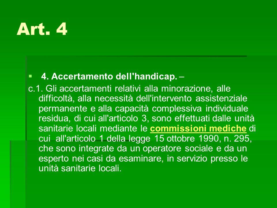 Art. 4   4. Accertamento dell'handicap. – c.1. Gli accertamenti relativi alla minorazione, alle difficoltà, alla necessità dell'intervento assistenz