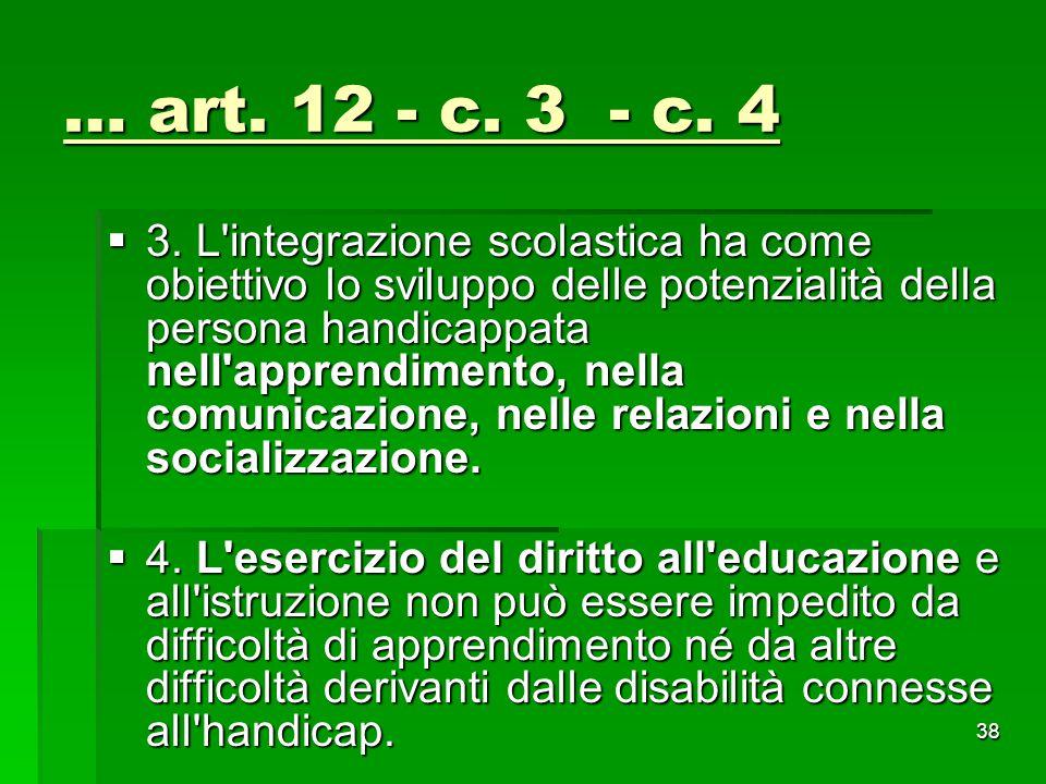 … art. 12 - c. 3 - c. 4  3. L'integrazione scolastica ha come obiettivo lo sviluppo delle potenzialità della persona handicappata nell'apprendimento,