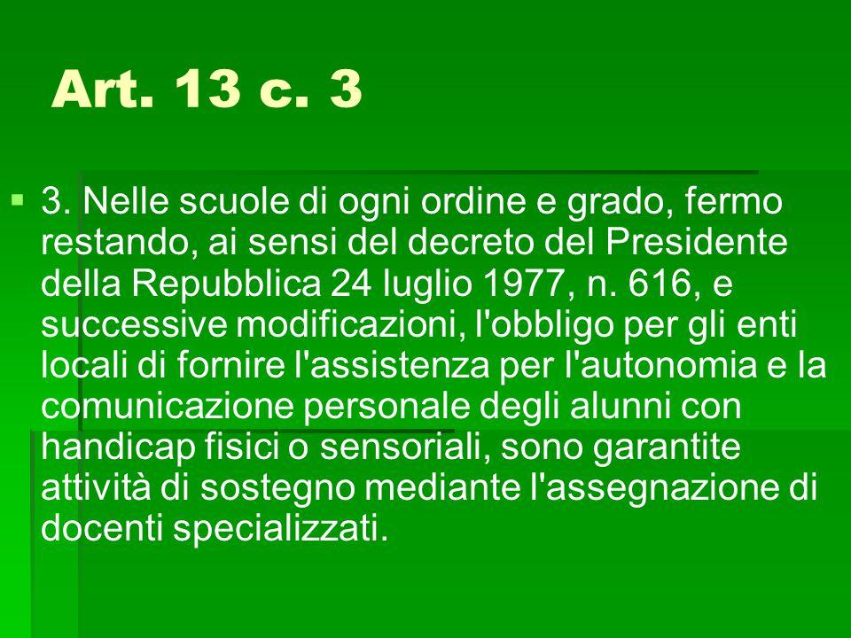 Art. 13 c. 3   3. Nelle scuole di ogni ordine e grado, fermo restando, ai sensi del decreto del Presidente della Repubblica 24 luglio 1977, n. 616,