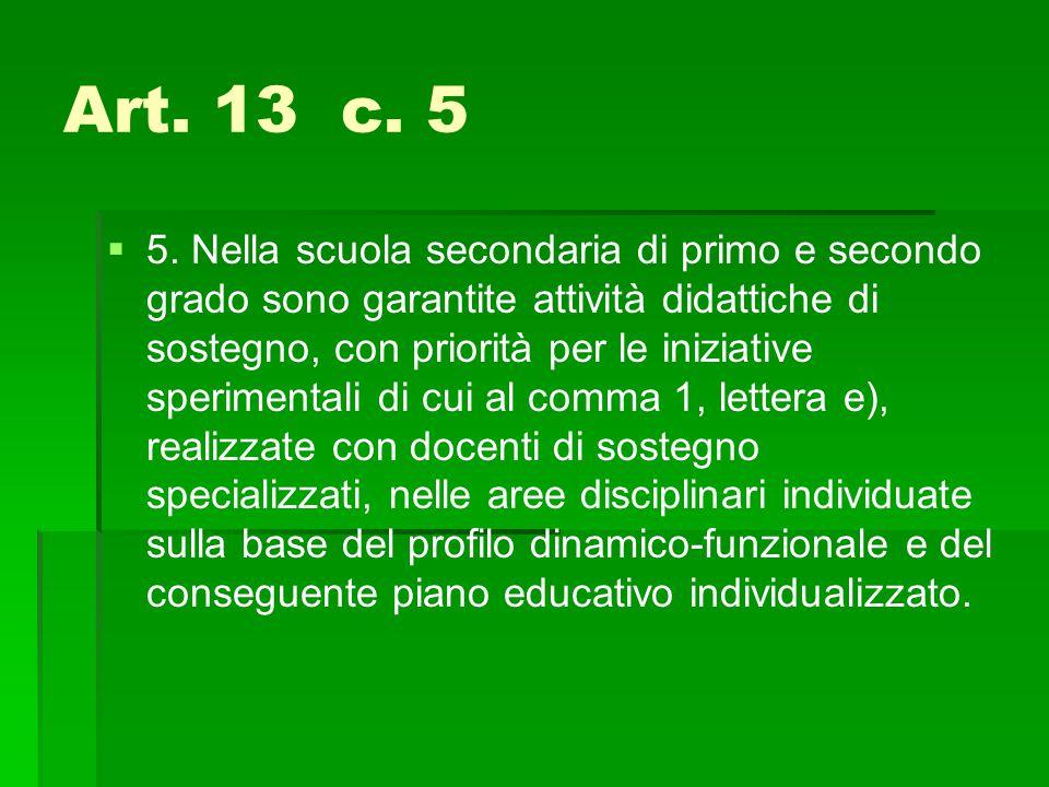 Art. 13 c. 5   5. Nella scuola secondaria di primo e secondo grado sono garantite attività didattiche di sostegno, con priorità per le iniziative sp