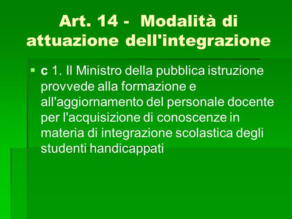 Art. 14 - Modalità di attuazione dell'integrazione   c 1. Il Ministro della pubblica istruzione provvede alla formazione e all'aggiornamento del per