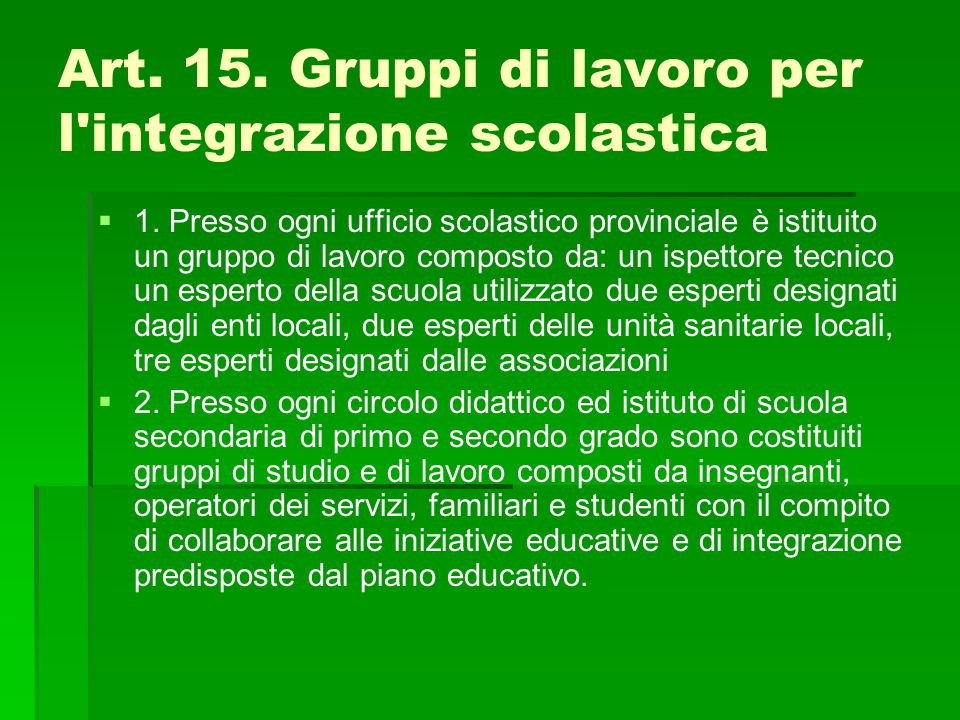 Art. 15. Gruppi di lavoro per l'integrazione scolastica   1. Presso ogni ufficio scolastico provinciale è istituito un gruppo di lavoro composto da: