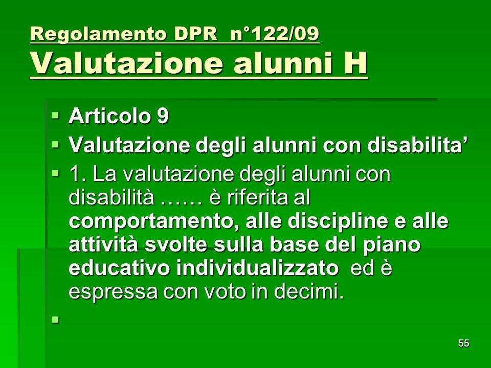 Regolamento DPR n°122/09 Valutazione alunni H  Articolo 9  Valutazione degli alunni con disabilita'  1. La valutazione degli alunni con disabilità