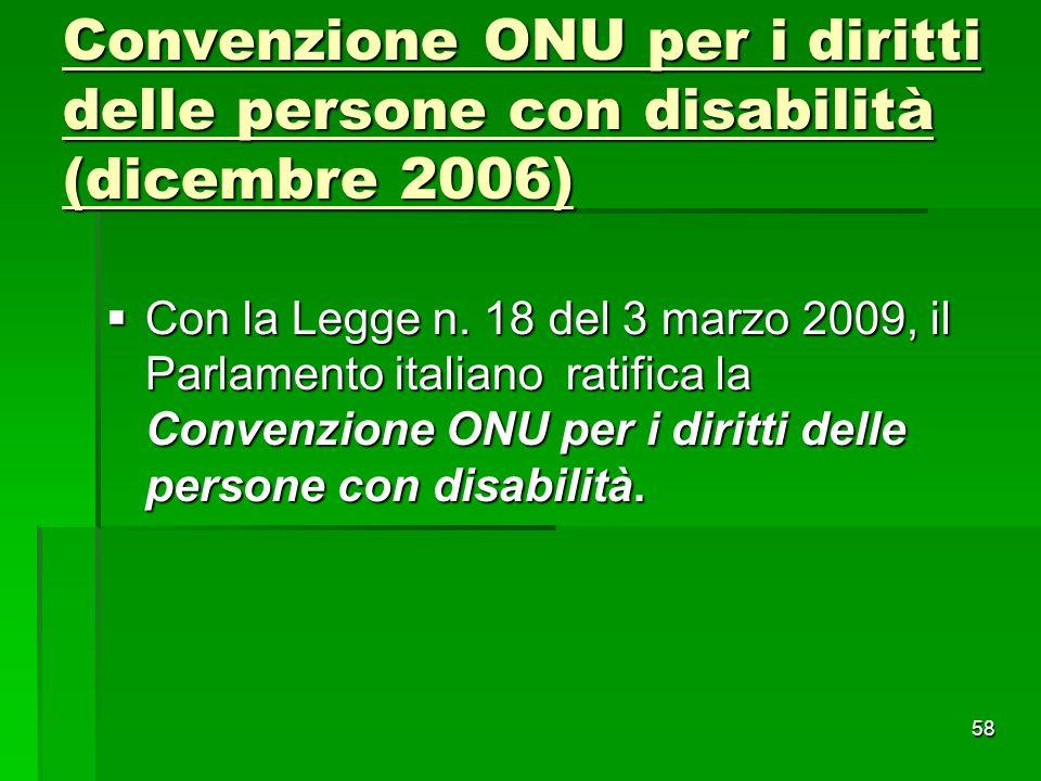 Convenzione ONU per i diritti delle persone con disabilità (dicembre 2006)  Con la Legge n. 18 del 3 marzo 2009, il Parlamento italiano ratifica la C