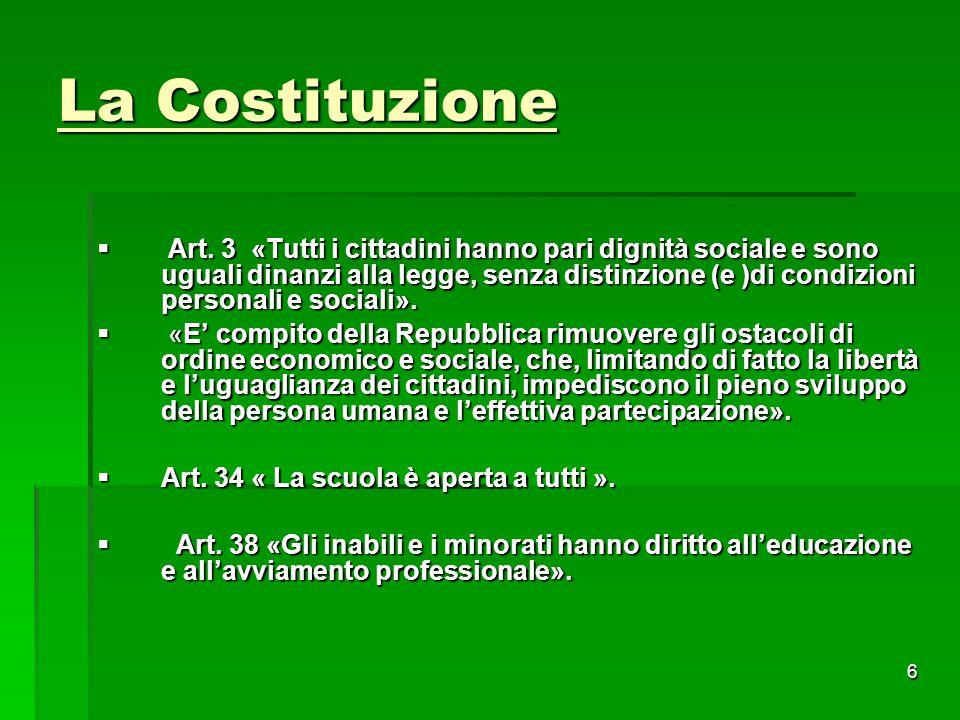 La Costituzione  Art. 3 «Tutti i cittadini hanno pari dignità sociale e sono uguali dinanzi alla legge, senza distinzione (e )di condizioni personali