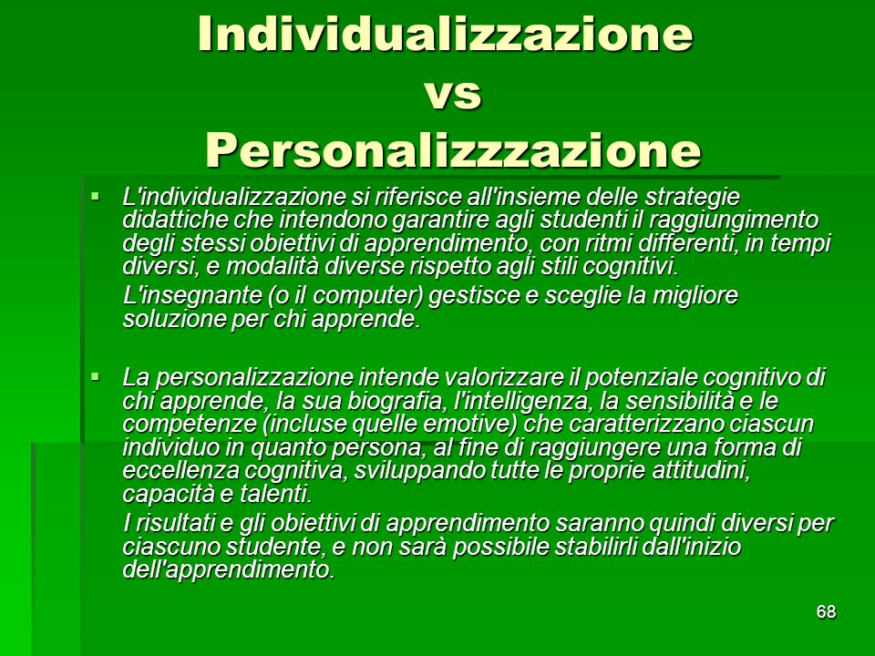 Individualizzazione vs Personalizzzazione  L'individualizzazione si riferisce all'insieme delle strategie didattiche che intendono garantire agli stu