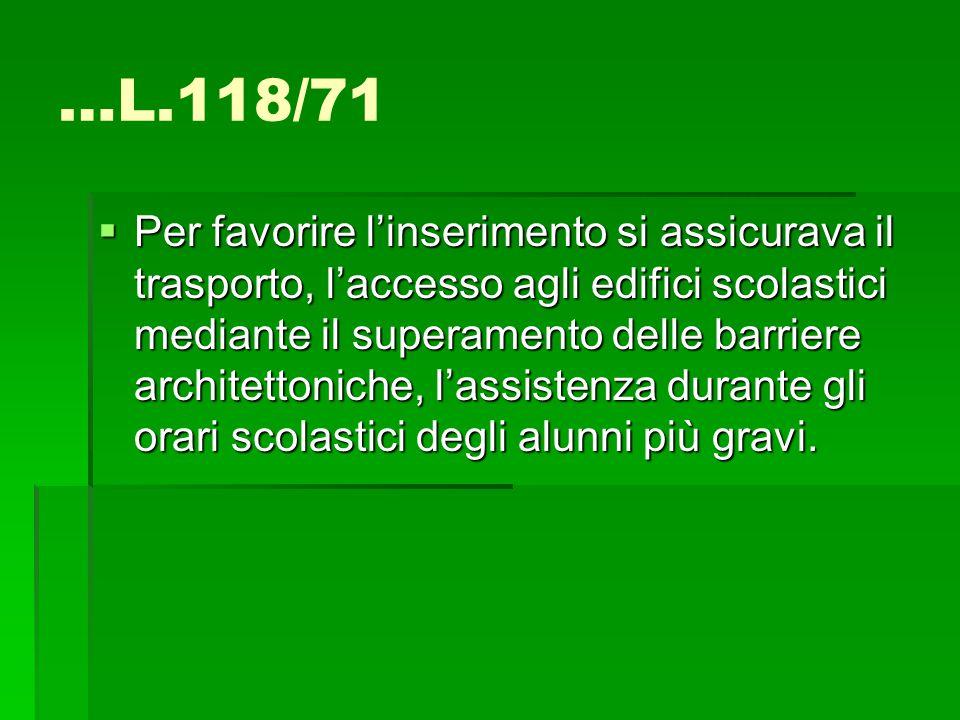 …L.118/71  Per favorire l'inserimento si assicurava il trasporto, l'accesso agli edifici scolastici mediante il superamento delle barriere architetto