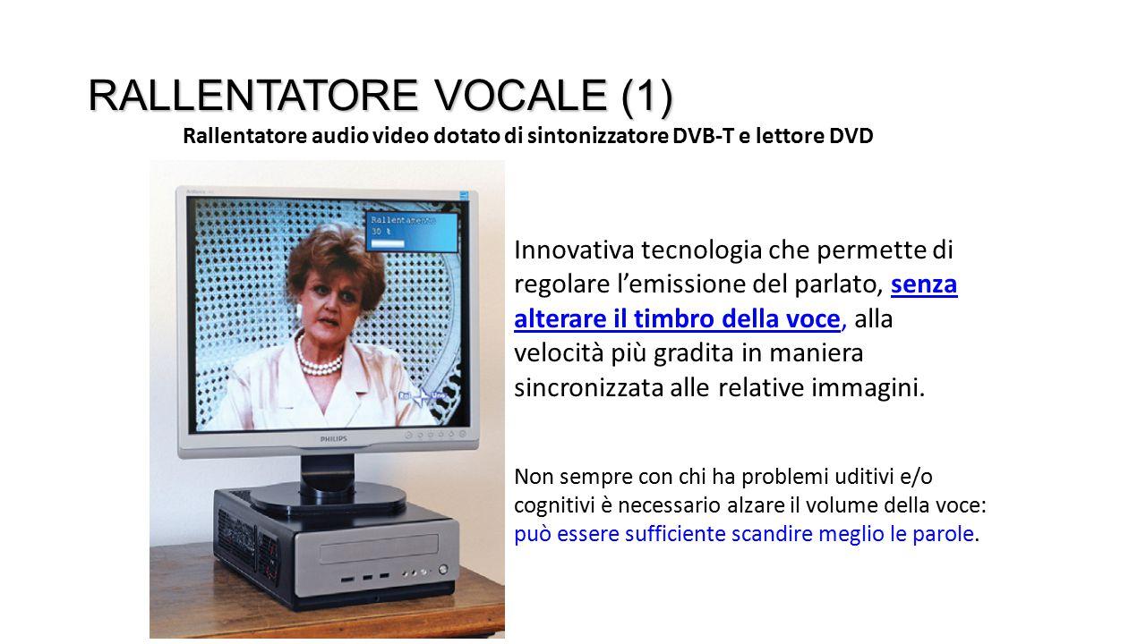 RALLENTATORE VOCALE (1) Innovativa tecnologia che permette di regolare l'emissione del parlato, senza alterare il timbro della voce, alla velocità più