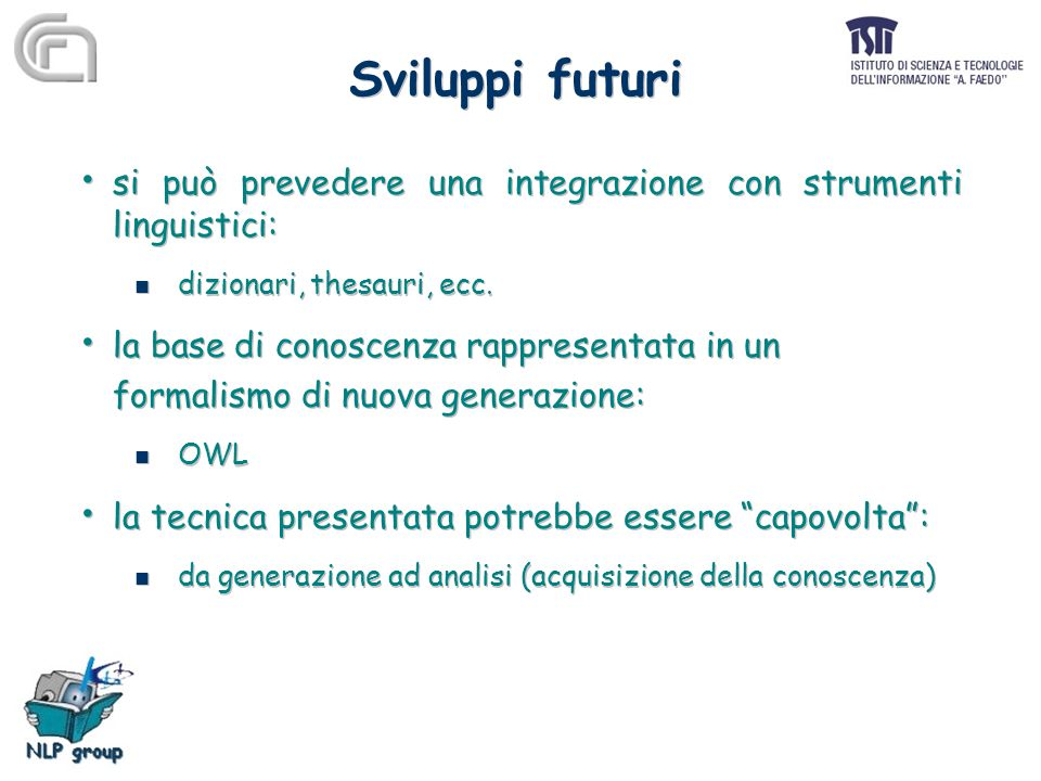 Sviluppi futuri si può prevedere una integrazione con strumenti linguistici: dizionari, thesauri, ecc.