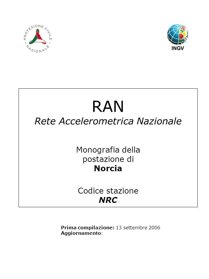 RAN Rete Accelerometrica Nazionale Monografia della postazione di Norcia Codice stazione NRC Prima compilazione: 13 settembre 2006 Aggiornamento: