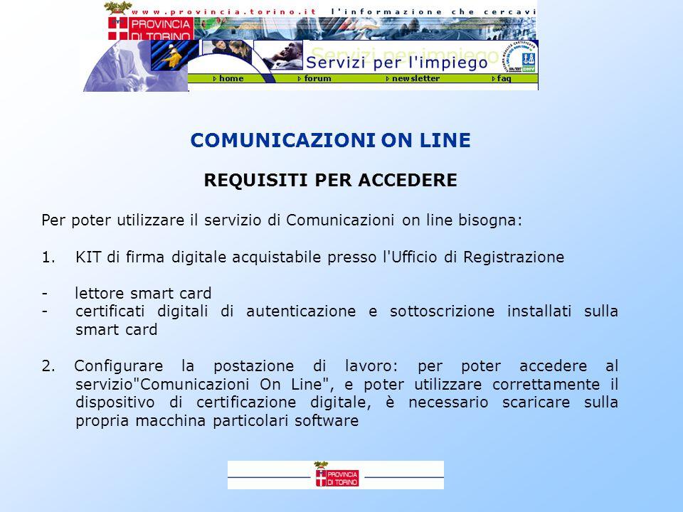 COMUNICAZIONI ON LINE REQUISITI PER ACCEDERE Per poter utilizzare il servizio di Comunicazioni on line bisogna: 1.