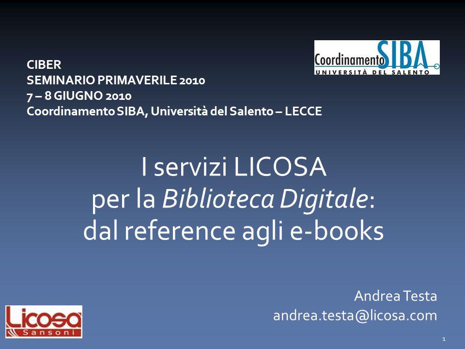 CIBER SEMINARIO PRIMAVERILE 2010 7 – 8 GIUGNO 2010 Coordinamento SIBA, Università del Salento – LECCE I servizi LICOSA per la Biblioteca Digitale: dal