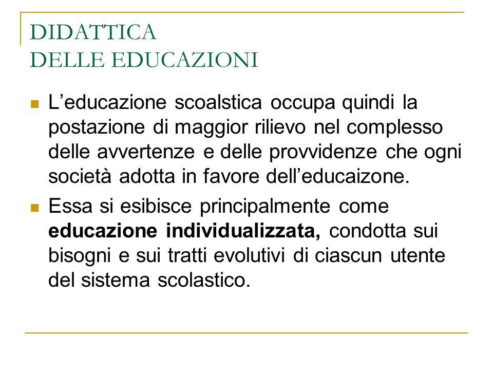 DIDATTICA DELLE EDUCAZIONI L'educazione scoalstica occupa quindi la postazione di maggior rilievo nel complesso delle avvertenze e delle provvidenze c