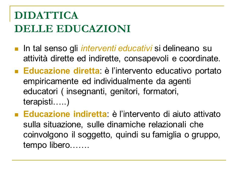 DIDATTICA DELLE EDUCAZIONI In tal senso gli interventi educativi si delineano su attività dirette ed indirette, consapevoli e coordinate. Educazione d