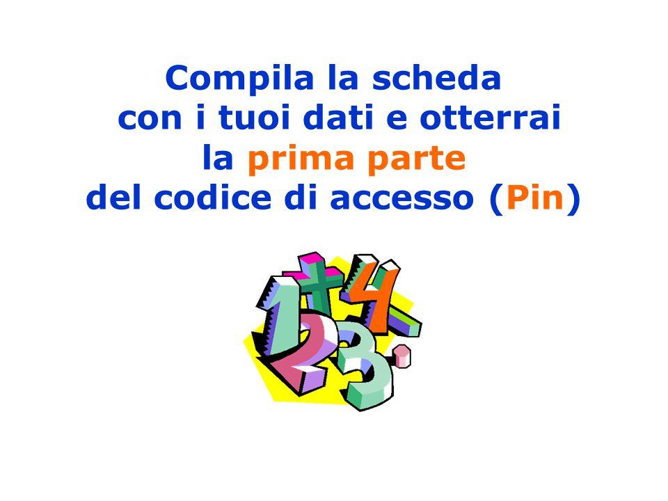 Compila la scheda con i tuoi dati e otterrai la prima parte del codice di accesso (Pin)