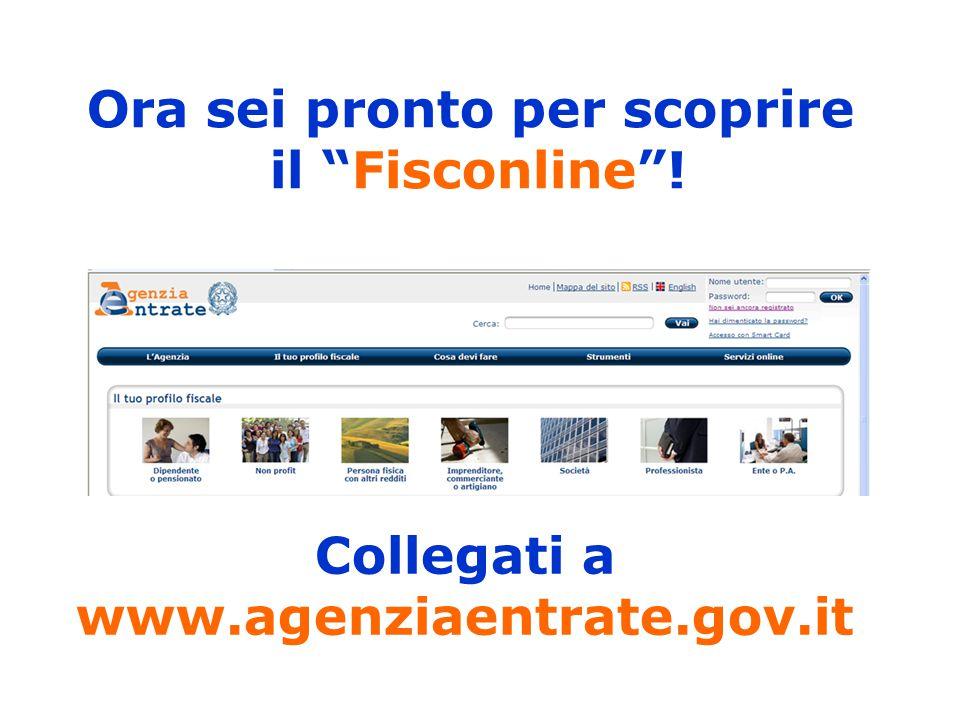 Collegati a www.agenziaentrate.gov.it Ora sei pronto per scoprire il Fisconline !