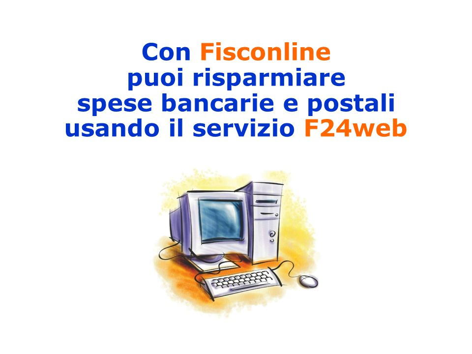 Con Fisconline puoi risparmiare spese bancarie e postali usando il servizio F24web