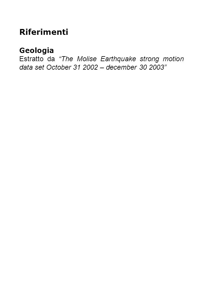 "Riferimenti Geologia Estratto da ""The Molise Earthquake strong motion data set October 31 2002 – december 30 2003"""