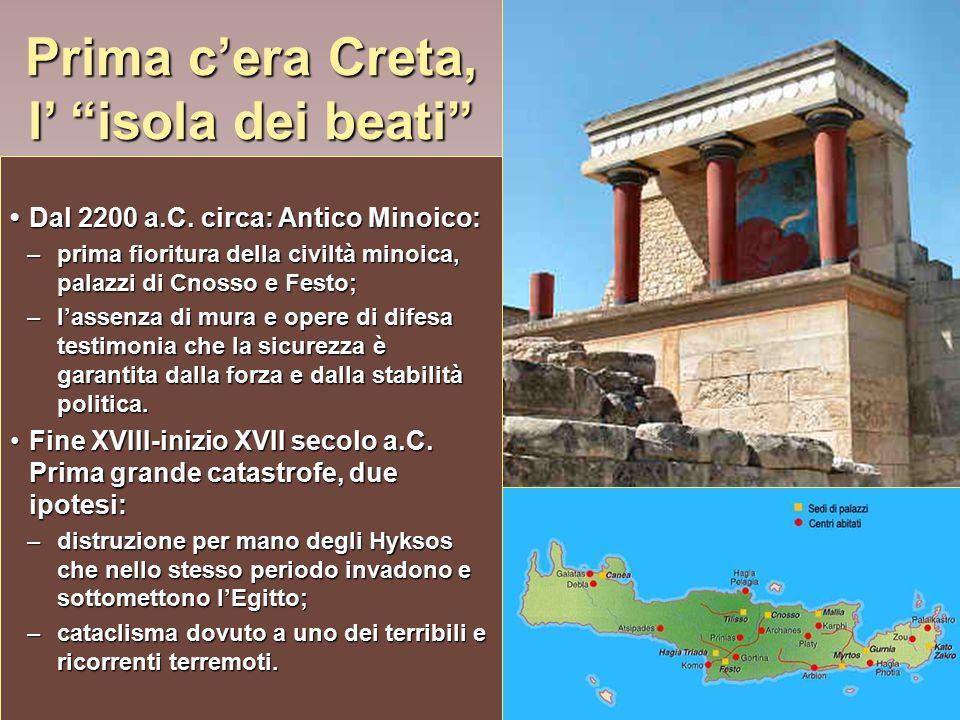 """Prima c'era Creta, l' """"isola dei beati"""" Dal 2200 a.C. circa: Antico Minoico:Dal 2200 a.C. circa: Antico Minoico: –prima fioritura della civiltà minoic"""