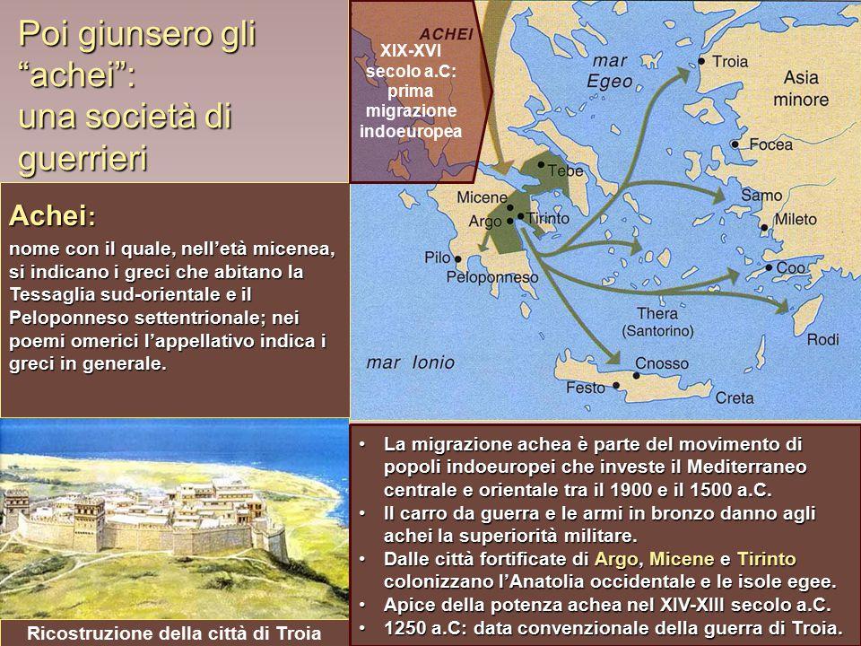 """Poi giunsero gli """"achei"""": una società di guerrieri Achei : nome con il quale, nell'età micenea, si indicano i greci che abitano la Tessaglia sud-orien"""