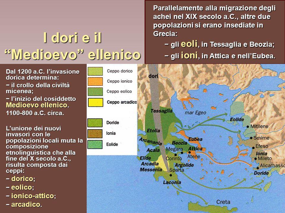 """I dori e il """"Medioevo"""" ellenico Dal 1200 a.C. l'invasione dorica determina: − il crollo della civiltà micenea; − l'inizio del cosiddetto Medioevo elle"""