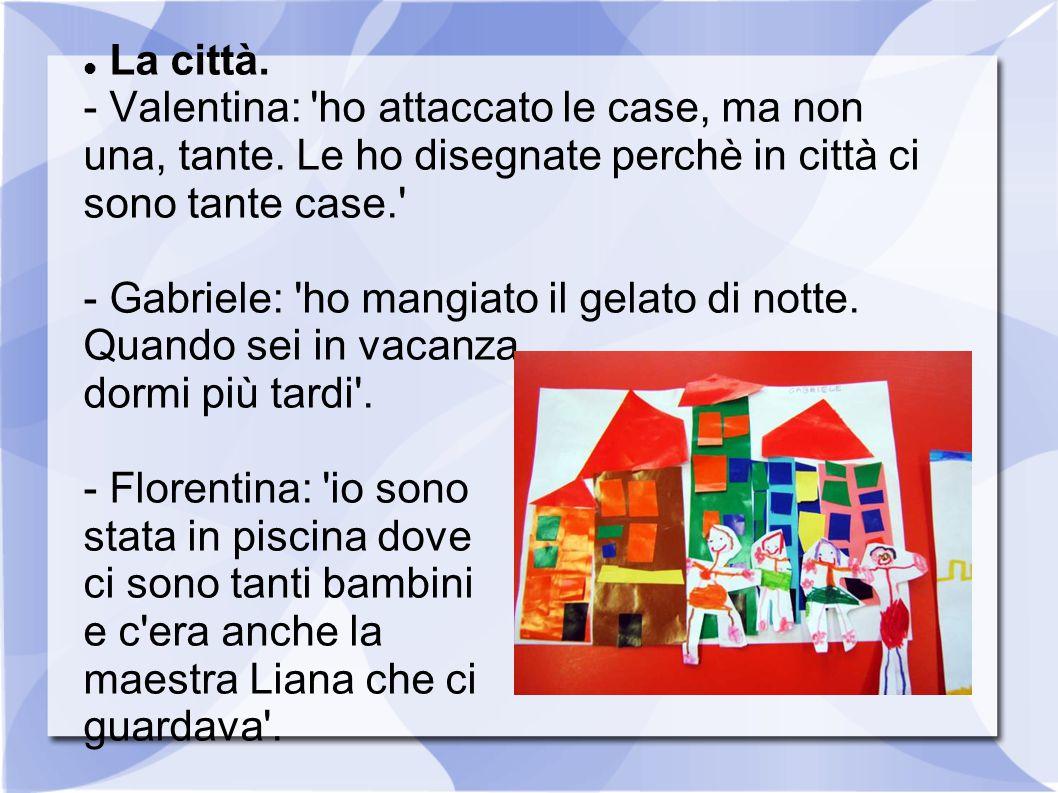 La città. - Valentina: 'ho attaccato le case, ma non una, tante. Le ho disegnate perchè in città ci sono tante case.' - Gabriele: 'ho mangiato il gela