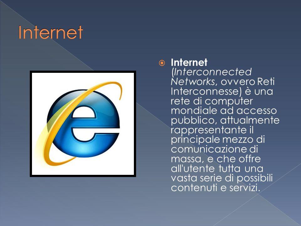  Internet (Interconnected Networks, ovvero Reti Interconnesse) è una rete di computer mondiale ad accesso pubblico, attualmente rappresentante il principale mezzo di comunicazione di massa, e che offre all utente tutta una vasta serie di possibili contenuti e servizi.