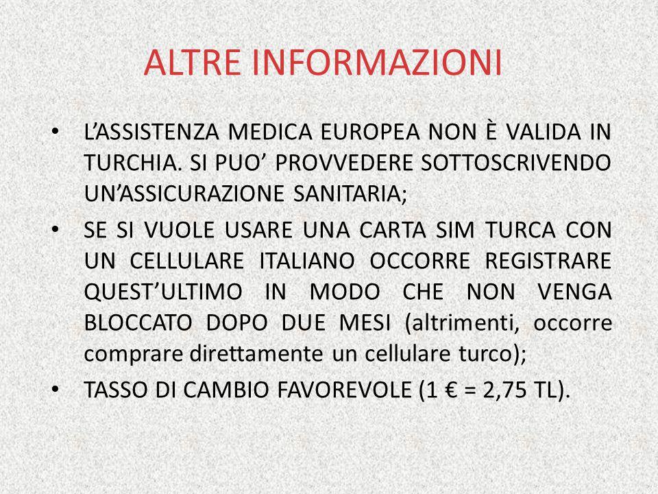 ALTRE INFORMAZIONI L'ASSISTENZA MEDICA EUROPEA NON È VALIDA IN TURCHIA.