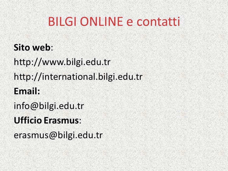 BILGI ONLINE e contatti Sito web: http://www.bilgi.edu.tr http://international.bilgi.edu.tr Email: info@bilgi.edu.tr Ufficio Erasmus: erasmus@bilgi.edu.tr