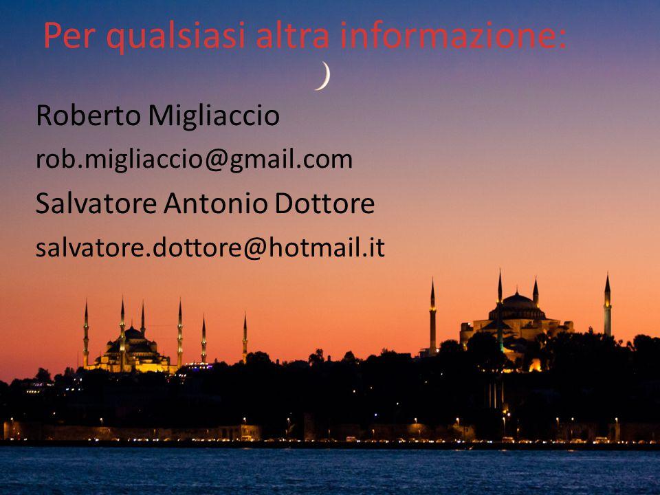 Per qualsiasi altra informazione: Roberto Migliaccio rob.migliaccio@gmail.com Salvatore Antonio Dottore salvatore.dottore@hotmail.it