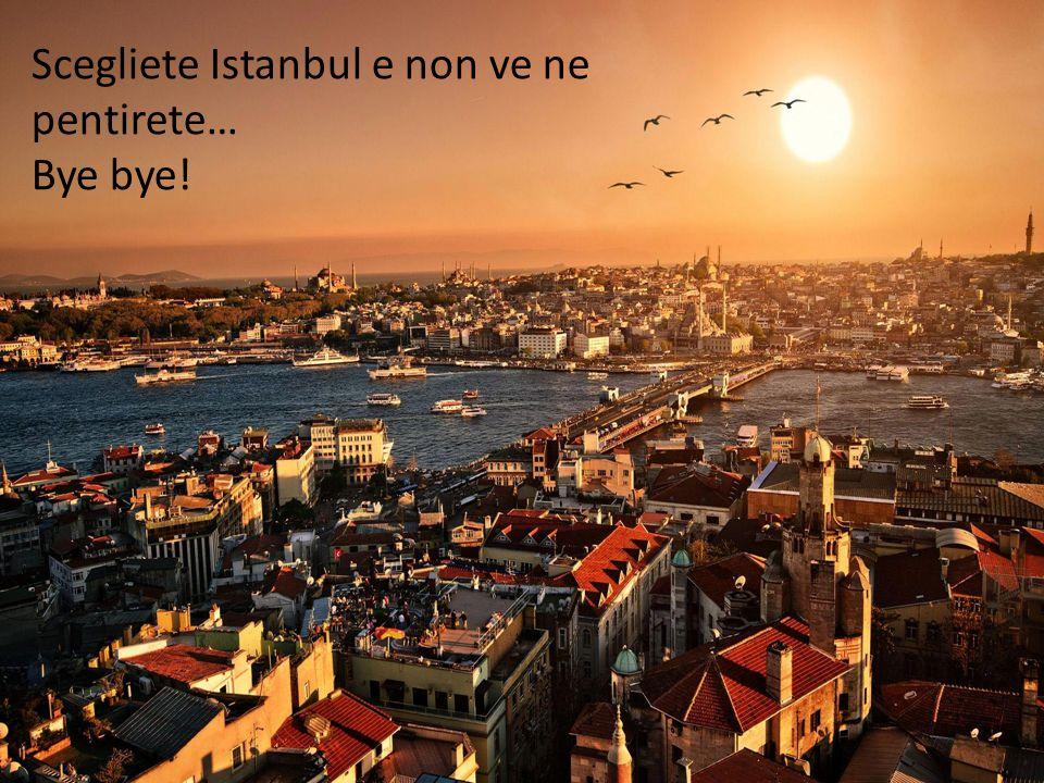 Scegliete Istanbul e non ve ne pentirete… Bye bye!