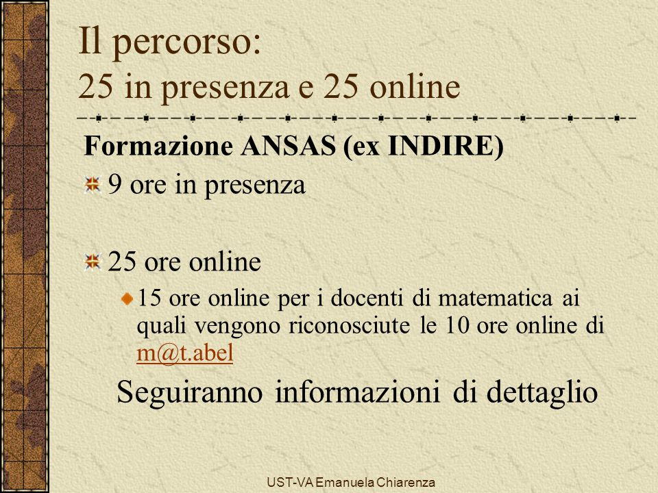 UST-VA Emanuela Chiarenza Il percorso: 25 in presenza e 25 online Formazione ANSAS (ex INDIRE) 9 ore in presenza 25 ore online 15 ore online per i doc