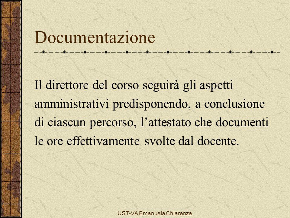 UST-VA Emanuela Chiarenza Documentazione Il direttore del corso seguirà gli aspetti amministrativi predisponendo, a conclusione di ciascun percorso, l