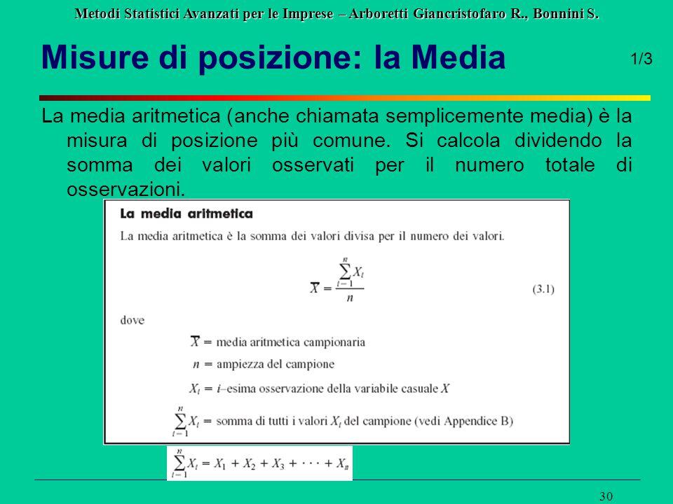 Metodi Statistici Avanzati per le Imprese – Arboretti Giancristofaro R., Bonnini S. 30 Misure di posizione: la Media La media aritmetica (anche chiama
