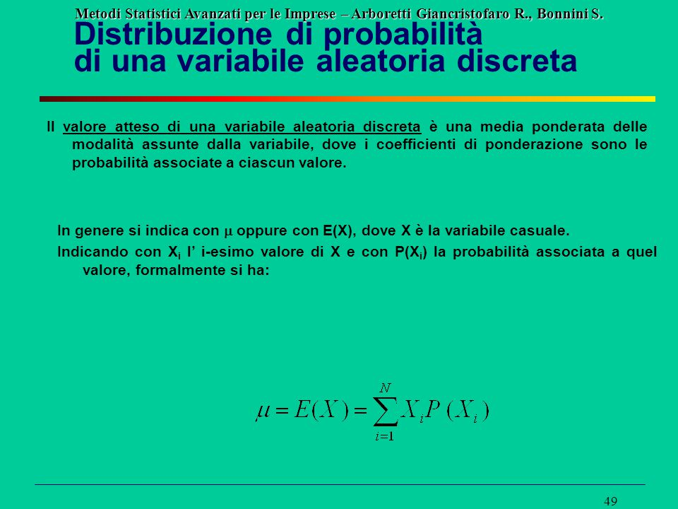 Metodi Statistici Avanzati per le Imprese – Arboretti Giancristofaro R., Bonnini S. 49 Distribuzione di probabilità di una variabile aleatoria discret
