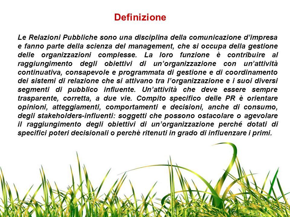 Definizione Le Relazioni Pubbliche sono una disciplina della comunicazione d'impresa e fanno parte della scienza del management, che si occupa della g