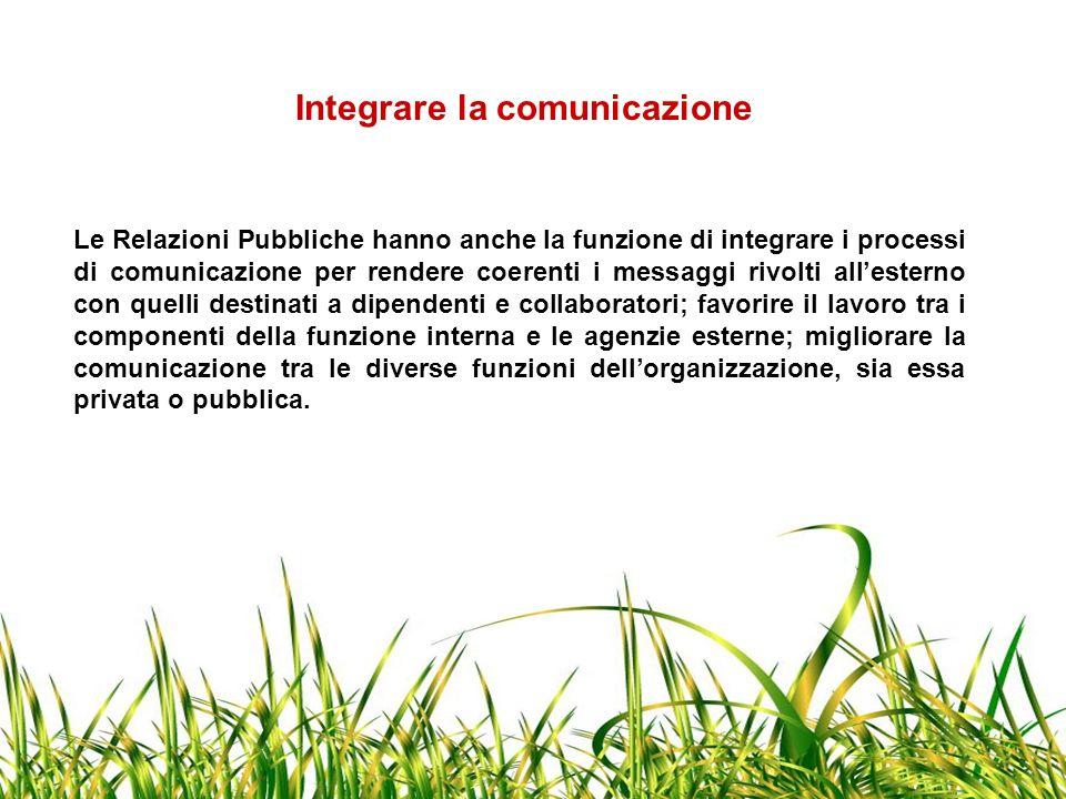 Integrare la comunicazione Le Relazioni Pubbliche hanno anche la funzione di integrare i processi di comunicazione per rendere coerenti i messaggi riv