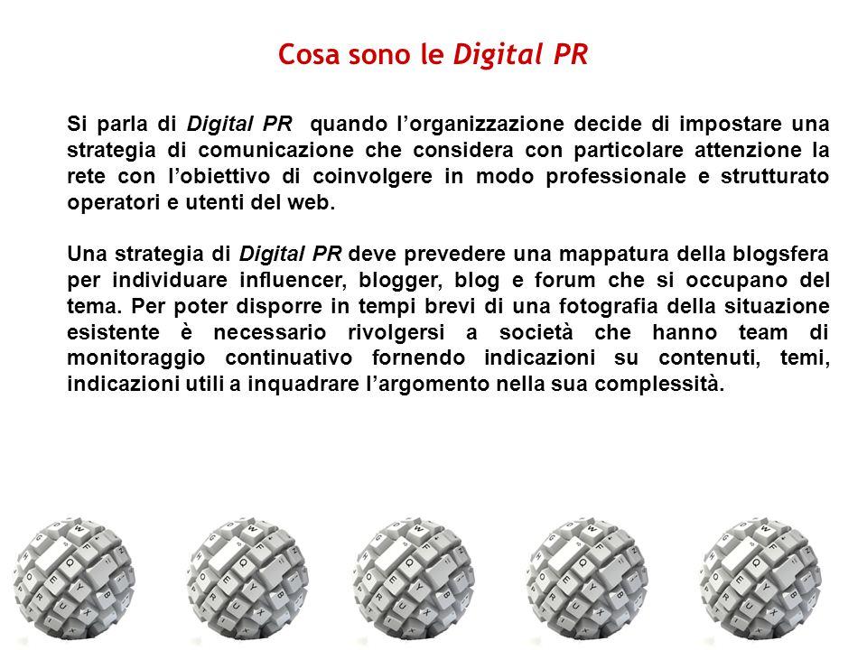 Si parla di Digital PR quando l'organizzazione decide di impostare una strategia di comunicazione che considera con particolare attenzione la rete con l'obiettivo di coinvolgere in modo professionale e strutturato operatori e utenti del web.