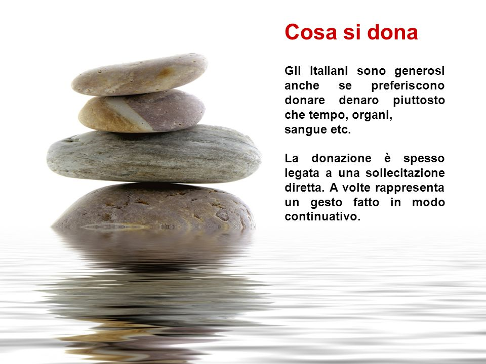 Gli italiani sono generosi anche se preferiscono donare denaro piuttosto che tempo, organi, sangue etc. La donazione è spesso legata a una sollecitazi