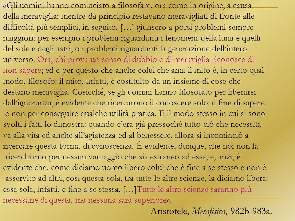 «Gli uomini hanno cominciato a filosofare, ora come in origine, a causa della meraviglia: mentre da principio restavano meravigliati di fronte alle di