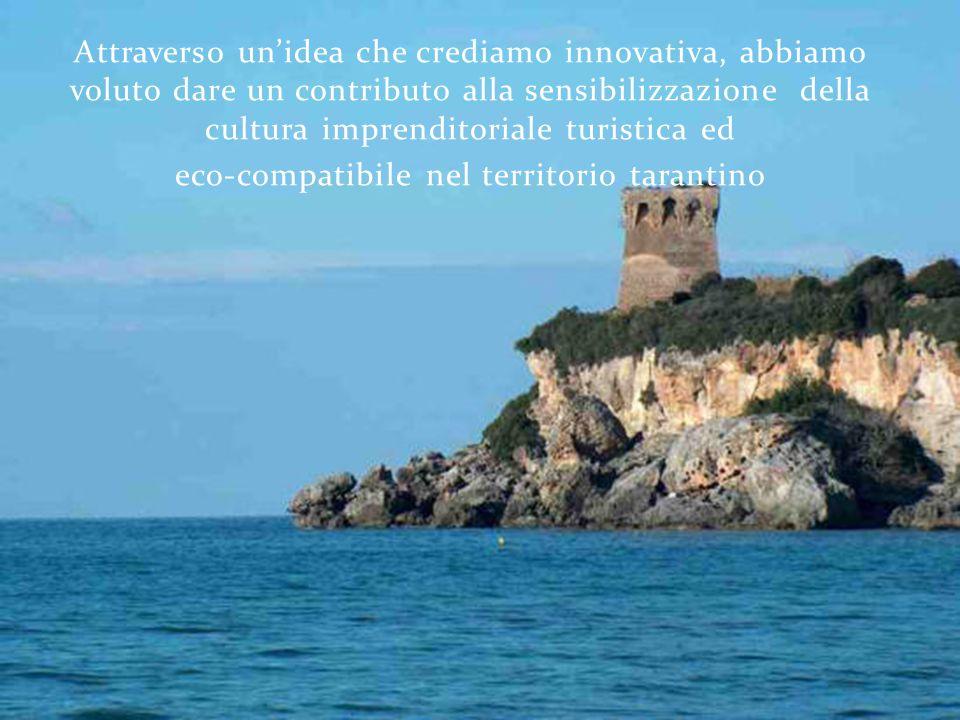 Attraverso un'idea che crediamo innovativa, abbiamo voluto dare un contributo alla sensibilizzazione della cultura imprenditoriale turistica ed eco-compatibile nel territorio tarantino