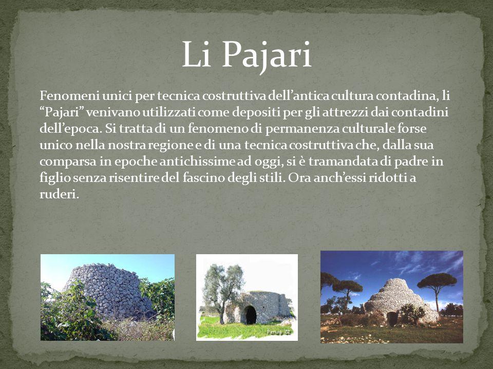 Fenomeni unici per tecnica costruttiva dell'antica cultura contadina, li Pajari venivano utilizzati come depositi per gli attrezzi dai contadini dell'epoca.