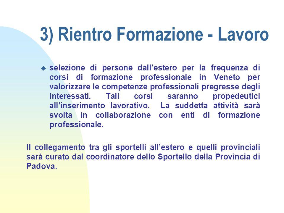 3) Rientro Formazione - Lavoro u selezione di persone dall'estero per la frequenza di corsi di formazione professionale in Veneto per valorizzare le competenze professionali pregresse degli interessati.