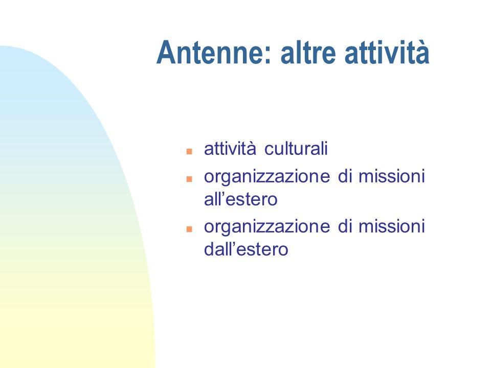 Antenne: altre attività n attività culturali n organizzazione di missioni all'estero n organizzazione di missioni dall'estero