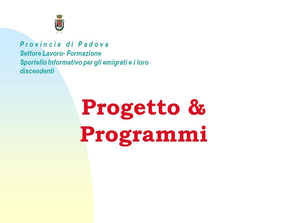 Progetto & Programmi P r o v i n c i a d i P a d o v a Settore Lavoro- Formazione Sportello Informativo per gli emigrati e i loro discendenti